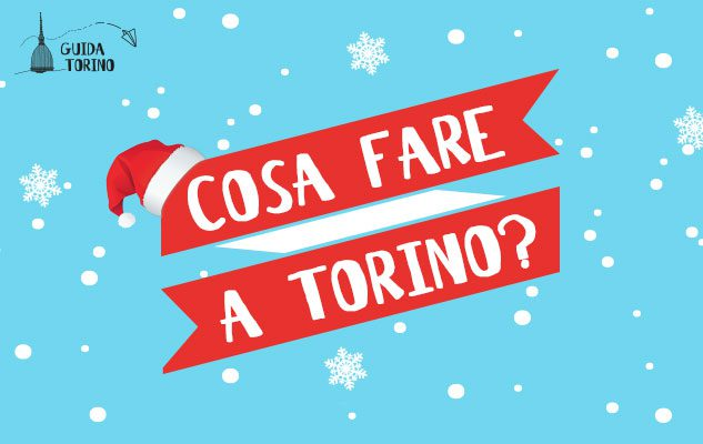 Le 5 cose da fare a Torino questo week-end (25/26/27 Dicembre 2015)