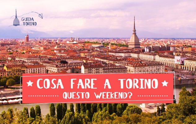 Le 5 cose da fare a Torino questo week-end (21/22/23 Luglio 2017)