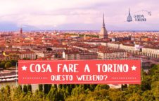 Le 10 cose da fare a Torino questo week-end (18/19/20  Maggio 2018)