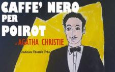"""""""Un caffè nero per Poirot"""" di Agatha Christie torna al Teatro Gioiello di Torino"""