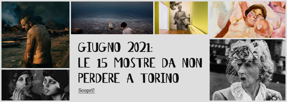 Mostre Torino Giugno 2021
