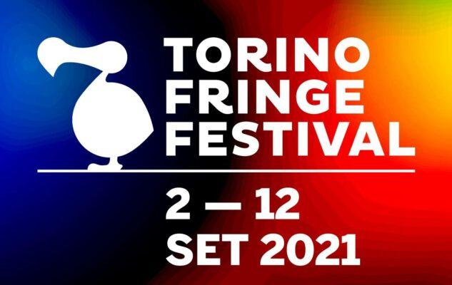 Torino Fringe 2021: il Festival del Teatro Off e delle Arti Performative